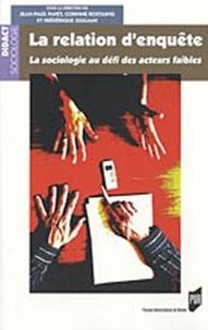 Jean-Paul Payet et Corinne Rostaing - La relation d'enquète - La sociologie au défi des acteurs faibles.