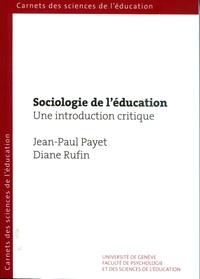 Jean-Paul Payet et Diane Rufin - Sociologie de l'éducation - Une introduction critique.