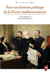 Jean-Paul Pellegrinetti - Pour une histoire politique de la France méditerranéenne.