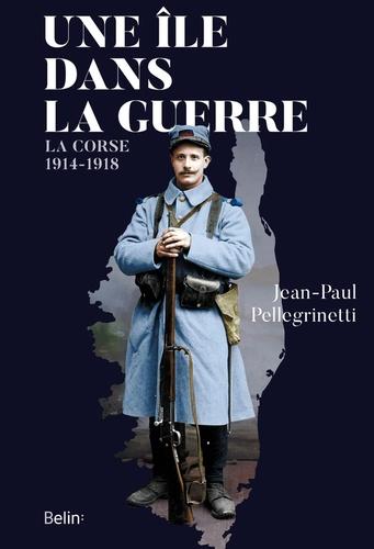 Une île dans la guerre. La Corse, 1914-1918
