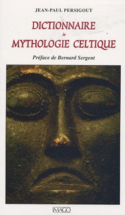 Jean-Paul Persigout - Dictionnaire de mythologie celtique.