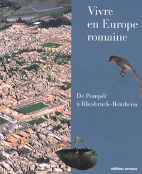 Jean-Paul Petit et Sara Santoro - Vivre en Europe romaine - De Pompéi à Bliesbruck-Reinheim.