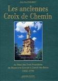 Jean-Paul Philbert - Les anciennes Croix de Chemin du pays des trois frontières de Moyeuvre-Grande à Sierck-les-Bains - 1414-1796.