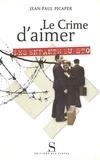 Jean-Paul Picaper - Le crime d'aimer - Les enfants du STO.