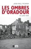 Jean-Paul Picaper et Jean-Paul Picaper - Les ombres d'Oradour - 10 juin 1944.