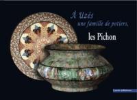 Jean-Paul Pichon - A Uzès, une famille de potiers : les Pichon..