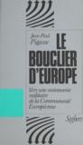 Jean-Paul Pigasse - Le Bouclier d'Europe - Vers l'autonomie militaire de la Communauté européenne.