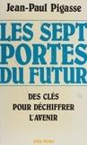 Jean-Paul Pigasse - Les sept portes du futur : des clés pour déchiffrer l'avenir.