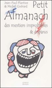 Jean-Paul Plantive et Michel Guérard - Petit Almanach des mestiers improbables & disparus.