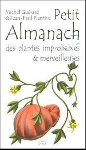 Jean-Paul Plantive et Michel Guérard - Petit almanach des plantes improbables & merveilleuses.