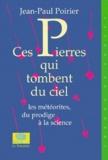 Jean-Paul Poirier - Ces pierres qui tombent du ciel - Les météorites, du prodige à la science.