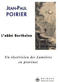 Jean-Paul Poirier - L'abbé Bertholon - Un électricien des Lumières en province.