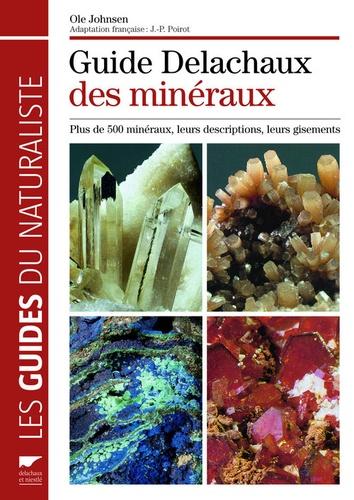 Jean-Paul Poirot et Ole Johnsen - Guide Delachaux des minéraux - Plus de 500 minéraux, leurs descriptions, leurs gisements.