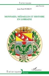 Jean-Paul Poirot - Monnaies, médailles et histoire en Lorraine.