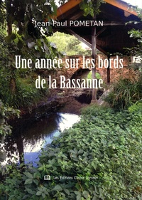Jean-Paul Pometan - Une année sur les bords de la Bassanne - Chronique d'un village heureux.