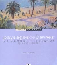 Jean-Paul Potron - Paysages de Cannes - Le Cannet, l'Estérel des XIXe et XXe siècles.