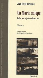 Jean-Paul Quéinnec - Un Marie salope - Rafiot pour odyssée ciel terre mer.