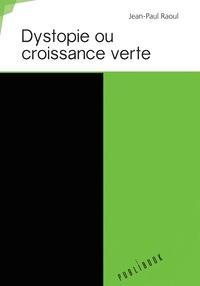 Jean-Paul Raoul - Dystopie ou croissance verte.
