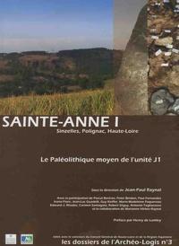Jean-Paul Raynal - Sainte-Anne I (Sinzelles, Polignac, Haute-Loire) - Le Paléolithique moyen de l'unité J1.