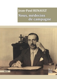 Jean-Paul Renault - Nous, médecins de campagne.