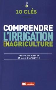 Jean-Paul Renoux et Alix d' Armaillé - 10 clés pour comprendre l'irrigation en agriculture.
