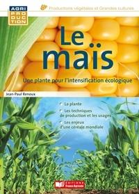 Jean-Paul Renoux - Le maïs - Une plante pour l'intensification écologique.