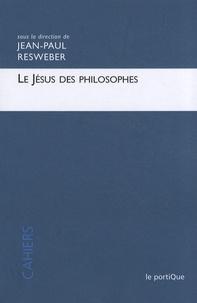 Jean-Paul Resweber - Le Jésus des philosophes.