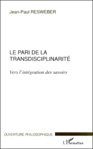 Jean-Paul Resweber - Le pari de la transdisciplinarité. - Vers l'intégration des savoirs.