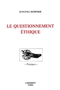 Jean-Paul Resweber - Le Questionnement éthique.