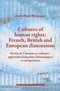Jean-Paul Revauger - Cultures of human rights : French, British and European dimensions - Droits de l'homme et cultures : approches françaises, britanniques et européennes.