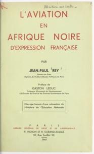 Jean-Paul Rey et Gaston Leduc - L'aviation en Afrique noire d'expression française.