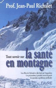 Jean-Paul Richalet - La santé en montagne - Les effets de l'altitude et du froid sur l'organisme, les précautions à prendre avant de partir, les grandes expéditions médicales.