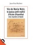 Jean-Paul Richter - Vie de Maria Wutz, le joyeux petit maître d'école d'Auenthal - Une manière d'idylle.