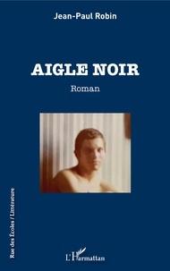 Jean-Paul Robin - Aigle noir.
