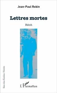Jean-Paul Robin - Lettres mortes.