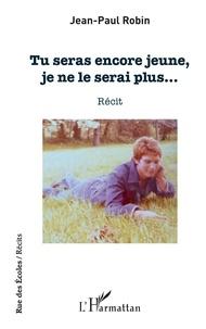 Jean-Paul Robin - Tu seras encore jeune, je ne le serai plus....
