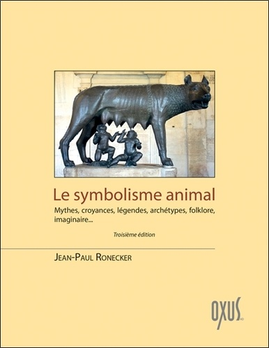 Jean-Paul Ronecker - Le symbolisme animal - Mythes, croyances, légendes, archétypes, folklore, imaginaire....