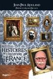 Jean-Paul Rouland - Petites histoires de l'Histoire de France.