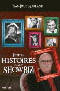Jean-Paul Rouland - Petites histoires de mon showbiz.
