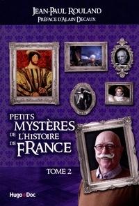 Jean-Paul Rouland - Petits mystères de l'histoire de France - Tome 2.