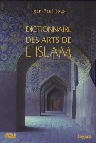 Jean-Paul Roux - Dictionnaire des arts de l'Islam.