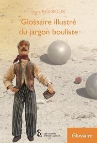 Jean-Paul Roux - Glossaire illustré sur le jargon bouliste.