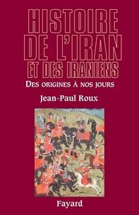 Jean-Paul Roux - Histoire de l'Iran et des Iraniens - Des origines à nos jours.