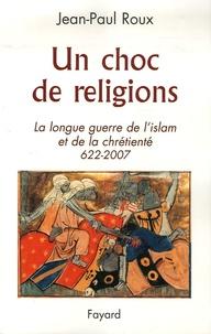 Un choc de religions - La longue guerre de lislam et de la chrétienté 622-2007.pdf