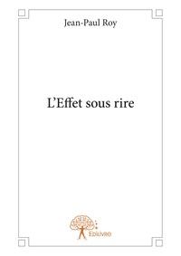 Jean-Paul Roy - L'effet sous rire.