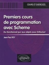 Jean-Paul Roy - Premiers cours de programmation avec Scheme - Du fonctionnel pur aux objets avec DrTacket.