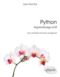 Jean-Paul Roy - Python - Apprentissage actif pour l'étudiant et le futur enseignant.