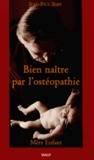 Jean-Paul Saby - Bien naître par l'ostéopathie - Mère enfant.