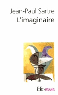 Jean-Paul Sartre - L'Imaginaire - Psychologie phénoménologique de l'imagination.