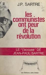 Jean-Paul Sartre - Les Communistes ont peur de la révolution.